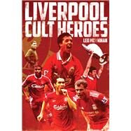 Liverpool Fc Cult Heroes by Moynihan, Leo, 9781909626515