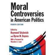 Moral Controversies in American Politics by Tatalovich; Warren, 9780765626516