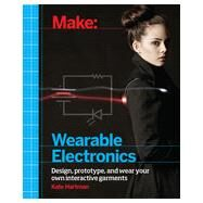 Make: Wearable Electronics by Hartman, Kate, 9781449336516