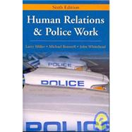 Human Relations and Police Work by Miller, Larry; Braswell, Michael; Whitehead, John, 9781577666516