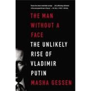 The Man Without a Face The Unlikely Rise of Vladimir Putin by Gessen, Masha, 9781594486517
