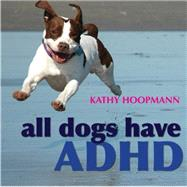 All Dogs Have ADHD by Hoopmann, Kathy, 9781843106517