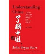Understanding China  [3rd Edition]; A Guide to China's Economy, History, and Political Culture by John Bryan Starr; 3rd Edition, 9780809016518