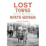 Lost Towns of North Georgia by Russell, Lisa M.; Atkins, Raymond, 9781467136518