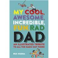 My Cool, Awesome, Incredible, Fun, Rad Dad by Hudda, Rus, 9781911026518