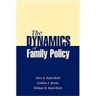 The Dynamics of Family Policy by Butterfield, Alice K.; Rocha, Cynthia J.; Butterfield, William H., 9780190616519