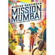 Mission Mumbai: A Novel of Sacred Cows, Snakes, and Stolen Toilets by Narsimhan, Mahtab, 9780545746519