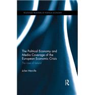 The Political Economy and Media Coverage of the European Economic Crisis: The case of Ireland by Mercille; Julien, 9781138686519