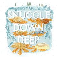 Snuggle Down Deep by Ohanesian, Diane; Bornoff, Emily, 9781499806519
