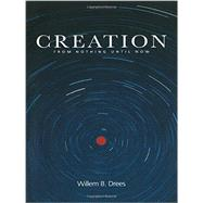 Creation: From Nothing Until Now by Drees,Willem B., 9780415256520