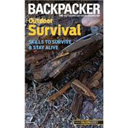 Outdoor Survival : Skills to Survive and Stay Alive