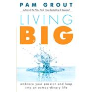 Living Big: Embrace Your Passion and Leap into an Extraordinary Life by Grout, Pam, 9781573246521