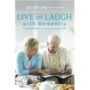 Live and Laugh With Dementia: The Essential Guide to Maximizing Quality of Life by Low, Lee-Fay, Ph.D., 9781921966521