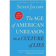 The Age of American Unreason in a Culture of Lies by Jacoby, Susan, 9780525436522