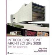 Introducing Revit Architecture 2008 by Eddy Krygiel; Greg Demchak; Tatjana Dzambazova, 9780470126523