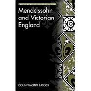 Mendelssohn and Victorian England by Eatock,Colin Timothy, 9780754666523