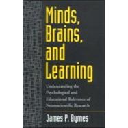 Minds, Brains, and Learning Understanding the Psychological and Educational Relevance of Neuroscientific Research by Byrnes, James P., 9781572306523