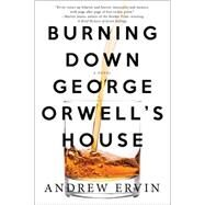 Burning Down George Orwell's House by Ervin, Andrew, 9781616956523