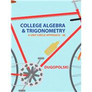 College Algebra and Trigonometry A Unit Circle Approach by Dugopolski, Mark, 9780321916525