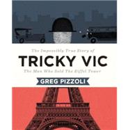 Tricky Vic: The Impossibly True Story of the Man Who Sold the Eiffel Tower by Pizzoli, Greg, 9780670016525
