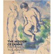 The Hidden Cezanne by Haldemann, Anita; Hans, Henrike; Seger, Annegret; Bätschmann, Oskar; Ruppen, Fabienne, 9783791356525