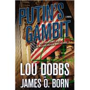 Putin's Gambit A Novel by Dobbs, Lou; Born, James O., 9780765376527