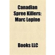 Canadian Spree Killers : Marc Lépine by , 9781156326527