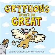 Gryphons Aren't So Great by Sturm, James; Frederick-Frost, Alexis; Arnold, Andrew, 9781596436527