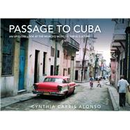 Passage to Cuba: An Up-close Look at the World's Most Colorful Culture by Alonso, Cynthia Carris, 9781632206527