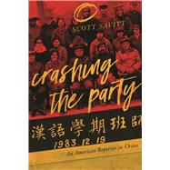 Crashing the Party An American Reporter in China by Savitt, Scott, 9781593766528