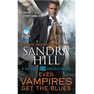 Even Vampires Get the Blues by Hill, Sandra, 9780062356529