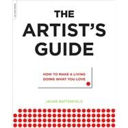 The Artist's Guide: How to Make a Living Doing What You Love by Battenfield, Jackie, 9780306816529