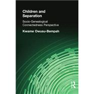 Children and Separation: Socio-Genealogical Connectedness Perspective by Owusu-Bempah  **NFA**; Kwame, 9780415646529