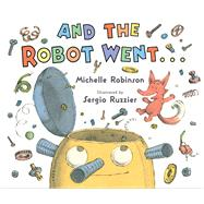 And the Robot Went... by Robinson, Michelle; Ruzzier, Sergio, 9780544586529