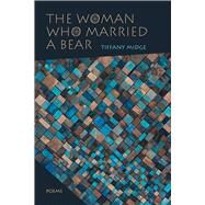 The Woman Who Married a Bear by Midge, Tiffany, 9780826356529