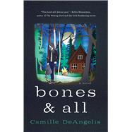 Bones & All A Novel by Deangelis, Camille, 9781250046529