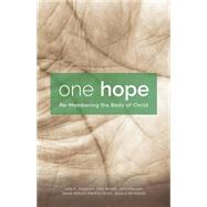One Hope: Re-membering the Body of Christ by Aageson, Julie K.; Borelli, John; Klassen, John; Nelson, Derek; Stortz, Martha, 9781451496529