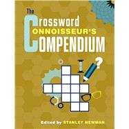 The Crossword Connoisseur?s Compendium by Newman, Stanley, 9781454916529