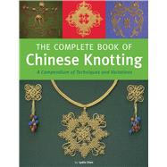 The Complete Book of Chinese Knotting by Chen, Lydia, 9780804846530