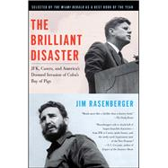 The Brilliant Disaster JFK, Castro, and America's Doomed Invasion of Cuba's Bay of Pigs by Rasenberger, Jim, 9781416596530