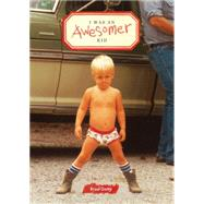 I Was an Awesomer Kid by Getty, Brad, 9781452136530
