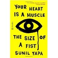 Your Heart Is a Muscle the Size of a Fist by Yapa, Sunil, 9780316386531