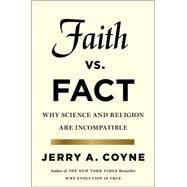 Faith Versus Fact Why Science and Religion Are Incompatible by Coyne, Jerry A., 9780670026531