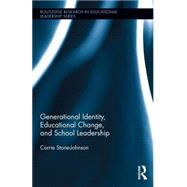 Generational Identity, Educational Change, and School Leadership by Stone-Johnson; Corrie, 9781138846531