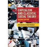 Capitalism and Classical Social Theory by Bratton, John; Denham, David, 9781442606531
