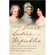 First Ladies of the Republic by Abrams, Jeanne E., 9781479886531