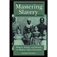 Mastering Slavery : Memory, Family, and Identity in Women's Slave Narratives by Fleischner, Jennifer, 9780814726532