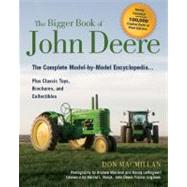 Bigger Book of John Deere Tractors : The Complete Model-by-Model Encyclopedia ... Plus Classic Toys, Brochures, and Collectibles, 2nd Edition