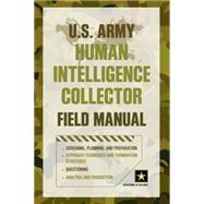 U.S. Army Human Intelligence Collector Field Manual by Unknown, 9781493006533