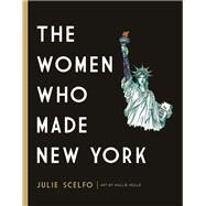 The Women Who Made New York by Scelfo, Julie; Heald, Hallie, 9781580056533